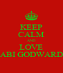 KEEP CALM AND LOVE ABI GODWARD - Personalised Poster A4 size