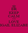 KEEP CALM AND LOVE ABIGAIL ELIZABETH - Personalised Poster A4 size