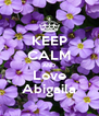 KEEP CALM AND Love Abigaila - Personalised Poster A4 size