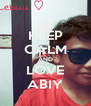 KEEP CALM AND LOVE ABIY - Personalised Poster A4 size
