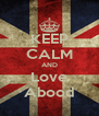KEEP CALM AND Love Abood - Personalised Poster A4 size
