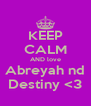 KEEP CALM AND love Abreyah nd Destiny <3 - Personalised Poster A4 size