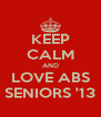 KEEP CALM AND LOVE ABS SENIORS '13 - Personalised Poster A4 size