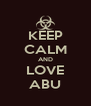 KEEP CALM AND LOVE ABU - Personalised Poster A4 size