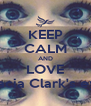 KEEP CALM AND LOVE Acacia Clark's eyes - Personalised Poster A4 size