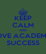 KEEP CALM AND LOVE ACADEMIC SUCCESS - Personalised Poster A4 size