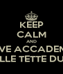 KEEP CALM AND LOVE ACCADEMIA DELLE TETTE DURE - Personalised Poster A4 size