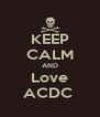 KEEP CALM AND Love ACDC  - Personalised Poster A4 size