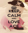 KEEP CALM AND LOVE ACE - Personalised Poster A4 size