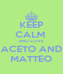 KEEP CALM  AND LOVE ACETO AND MATTEO - Personalised Poster A4 size