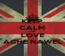 KEEP CALM AND LOVE ACHE NAWEL - Personalised Poster A4 size