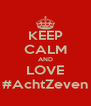 KEEP CALM AND LOVE #AchtZeven - Personalised Poster A4 size