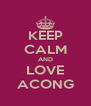 KEEP CALM AND LOVE ACONG - Personalised Poster A4 size