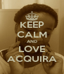 KEEP CALM AND LOVE ACQUIRA - Personalised Poster A4 size