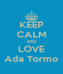 KEEP CALM AND LOVE Ada Tormo - Personalised Poster A4 size