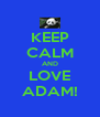 KEEP CALM AND LOVE ADAM! - Personalised Poster A4 size