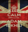 KEEP CALM AND LOVE ADAM IDKHILI - Personalised Poster A4 size