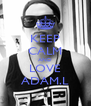 KEEP CALM AND LOVE ADAM.L - Personalised Poster A4 size