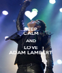 KEEP CALM AND LOVE ADAM LAMBERT - Personalised Poster A4 size