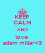 KEEP CALM AND love  adam millar<3 - Personalised Poster A4 size