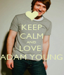 KEEP CALM AND LOVE  ADAM YOUNG - Personalised Poster A4 size
