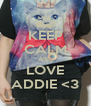 KEEP CALM AND LOVE ADDIE <3 - Personalised Poster A4 size