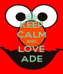 KEEP CALM AND LOVE ADE - Personalised Poster A4 size