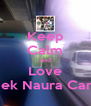 Keep Calm and Love Adek Naura Cantik - Personalised Poster A4 size