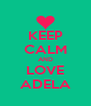 KEEP CALM AND LOVE ADELA - Personalised Poster A4 size