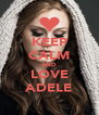 KEEP CALM AND LOVE ADELE - Personalised Poster A4 size