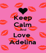 Keep Calm And Love  Adelina - Personalised Poster A4 size