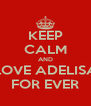 KEEP CALM AND LOVE ADELISA FOR EVER - Personalised Poster A4 size
