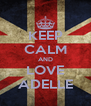 KEEP CALM AND LOVE ADELLE - Personalised Poster A4 size