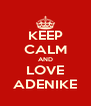 KEEP CALM AND LOVE ADENIKE - Personalised Poster A4 size