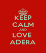 KEEP CALM AND LOVE  ADERA - Personalised Poster A4 size