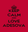 KEEP CALM AND LOVE ADESOVA - Personalised Poster A4 size