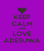 KEEP CALM AND LOVE ADESUWA - Personalised Poster A4 size
