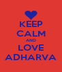 KEEP CALM AND LOVE ADHARVA - Personalised Poster A4 size