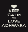 KEEP CALM AND LOVE ADHWARA - Personalised Poster A4 size