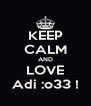 KEEP CALM AND LOVE Adi :o33 ! - Personalised Poster A4 size