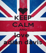 KEEP CALM AND love  adian davis - Personalised Poster A4 size