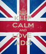 KEEP CALM AND LOVE  ADIS - Personalised Poster A4 size