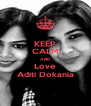 KEEP CALM AND Love Aditi Dokania - Personalised Poster A4 size
