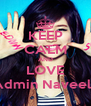 KEEP CALM AND LOVE Admin Naveela - Personalised Poster A4 size