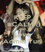 KEEP CALM AND Love Admin Yuri - Personalised Poster A4 size