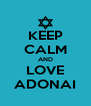 KEEP CALM AND LOVE ADONAI - Personalised Poster A4 size