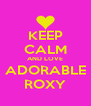 KEEP CALM AND LOVE ADORABLE ROXY - Personalised Poster A4 size