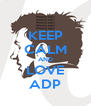 KEEP CALM AND LOVE ADP - Personalised Poster A4 size