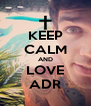 KEEP CALM AND LOVE ADR - Personalised Poster A4 size