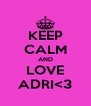 KEEP CALM AND LOVE ADRI<3 - Personalised Poster A4 size
